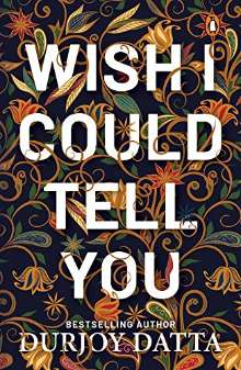 Wish I Could Tell You PDF by Durjoy Datta