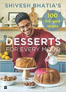 Shivesh Bhatia's Desserts for Every Mood PDF