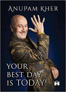 Your Best Day Is Today By Anupam Kher PDF Book Free Download